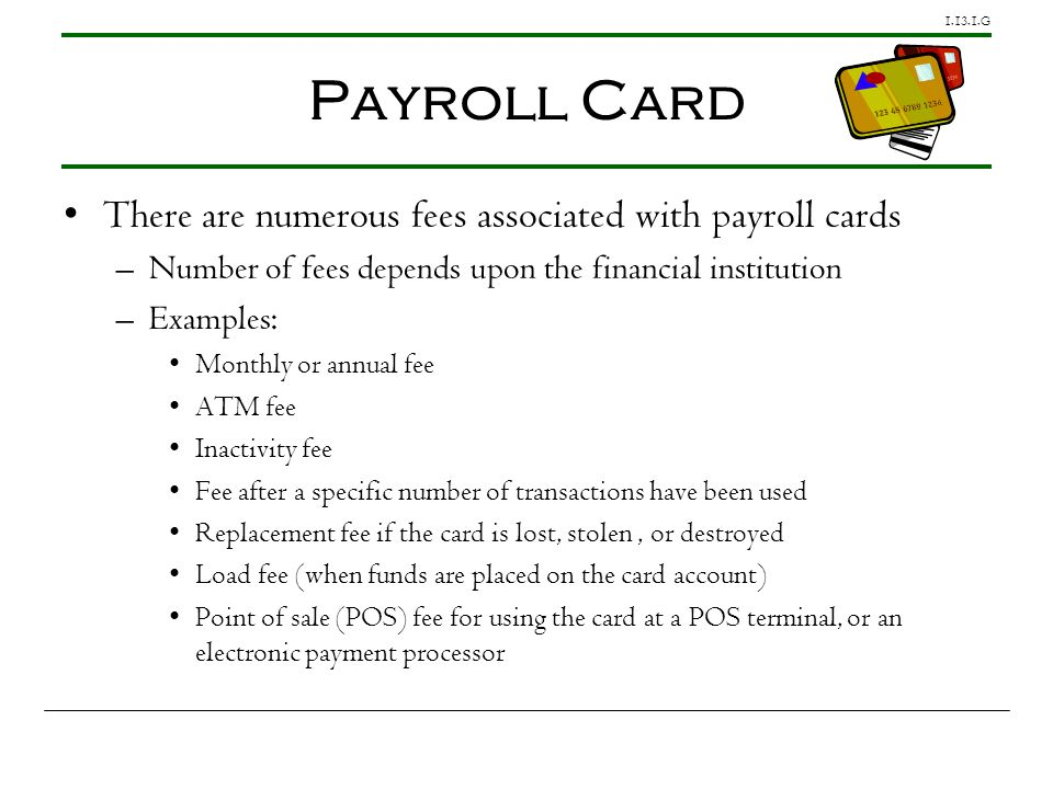 Payroll Card There are numerous fees associated with payroll cards