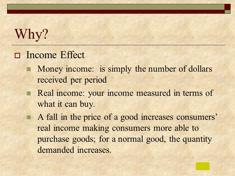 Why Income Effect. Money income: is simply the number of dollars received per period.