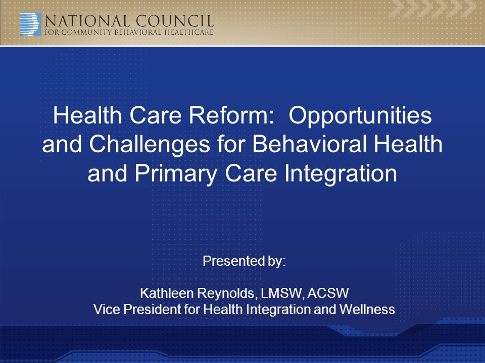 Health Care Reform: Opportunities and Challenges for Behavioral Health and Primary Care Integration