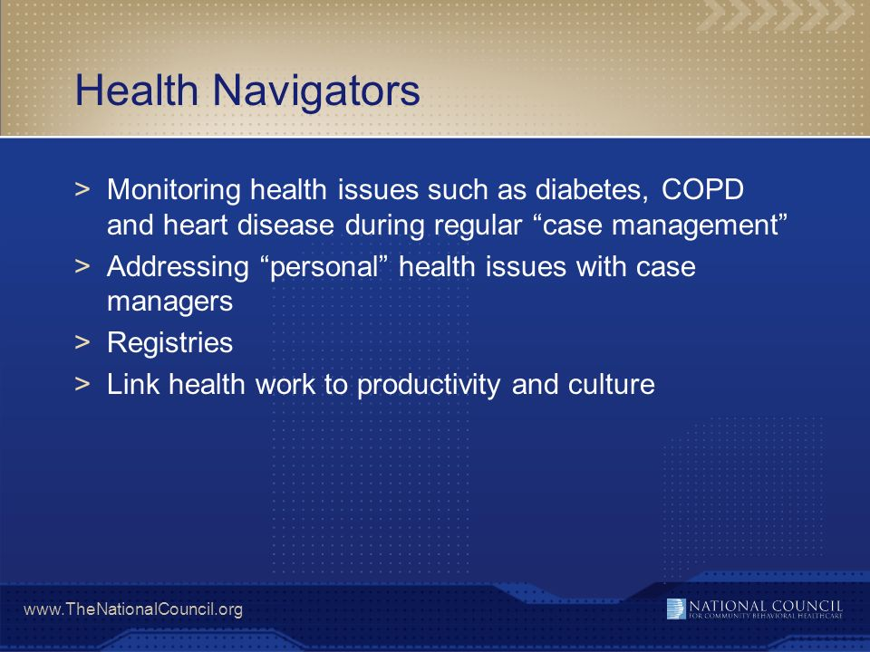 Health Navigators Monitoring health issues such as diabetes, COPD and heart disease during regular case management