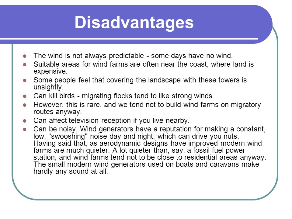 Disadvantages The wind is not always predictable - some days have no wind.