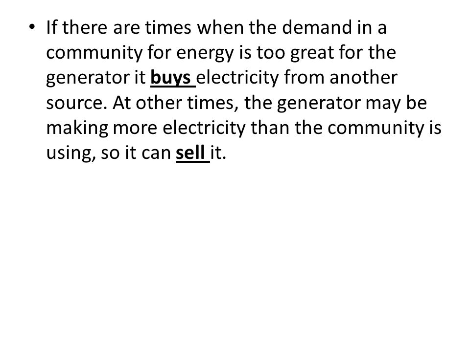 If there are times when the demand in a community for energy is too great for the generator it buys electricity from another source.