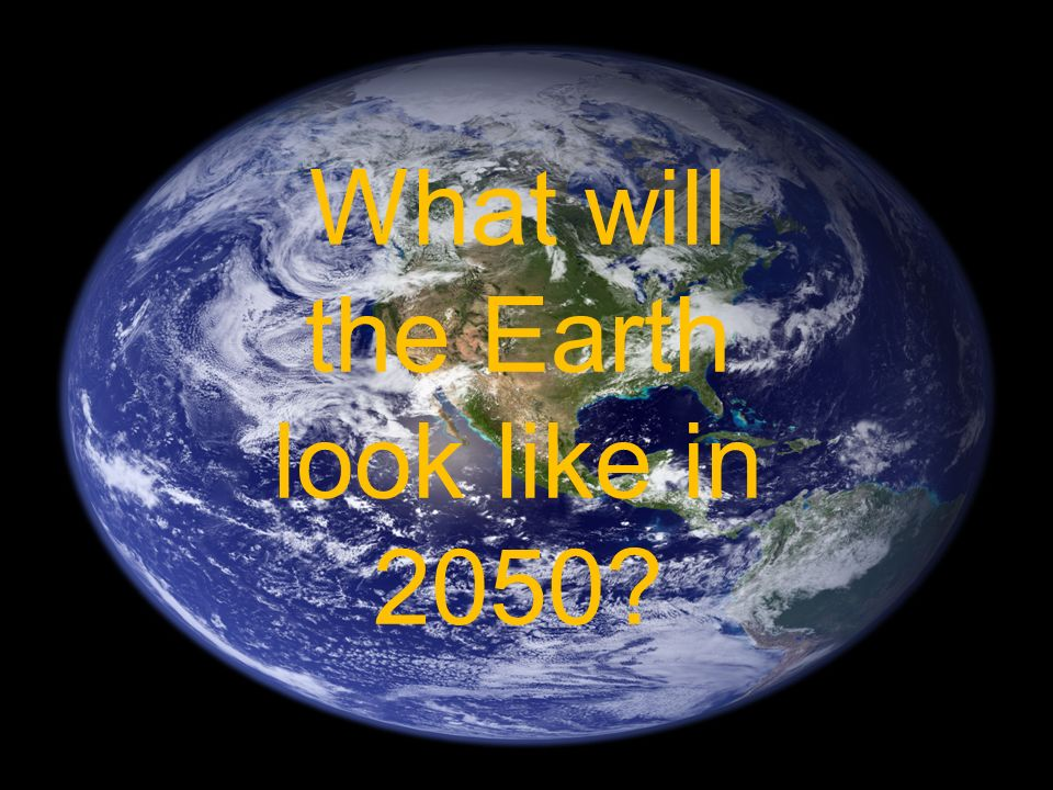 What will the Earth look like in 2050