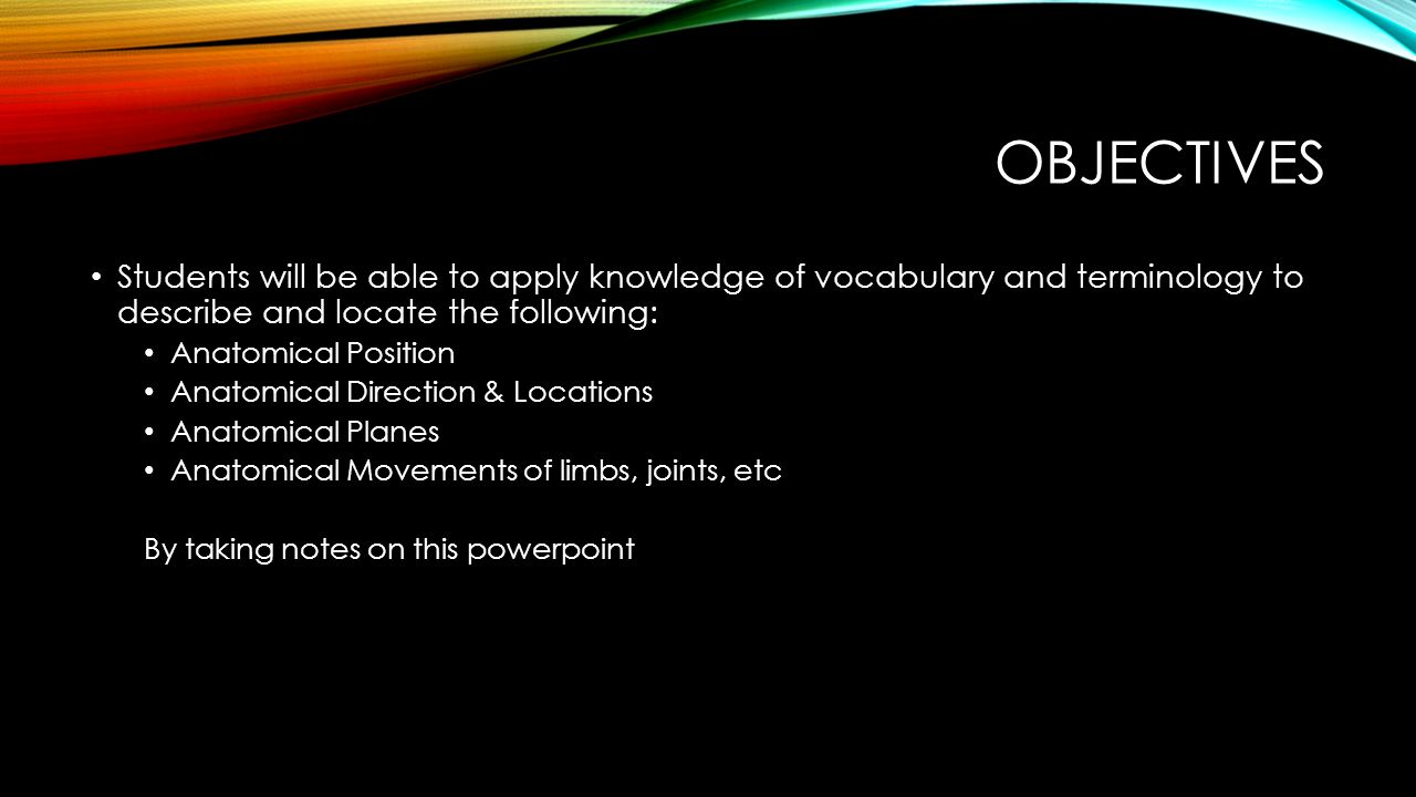 Objectives Students will be able to apply knowledge of vocabulary and terminology to describe and locate the following: