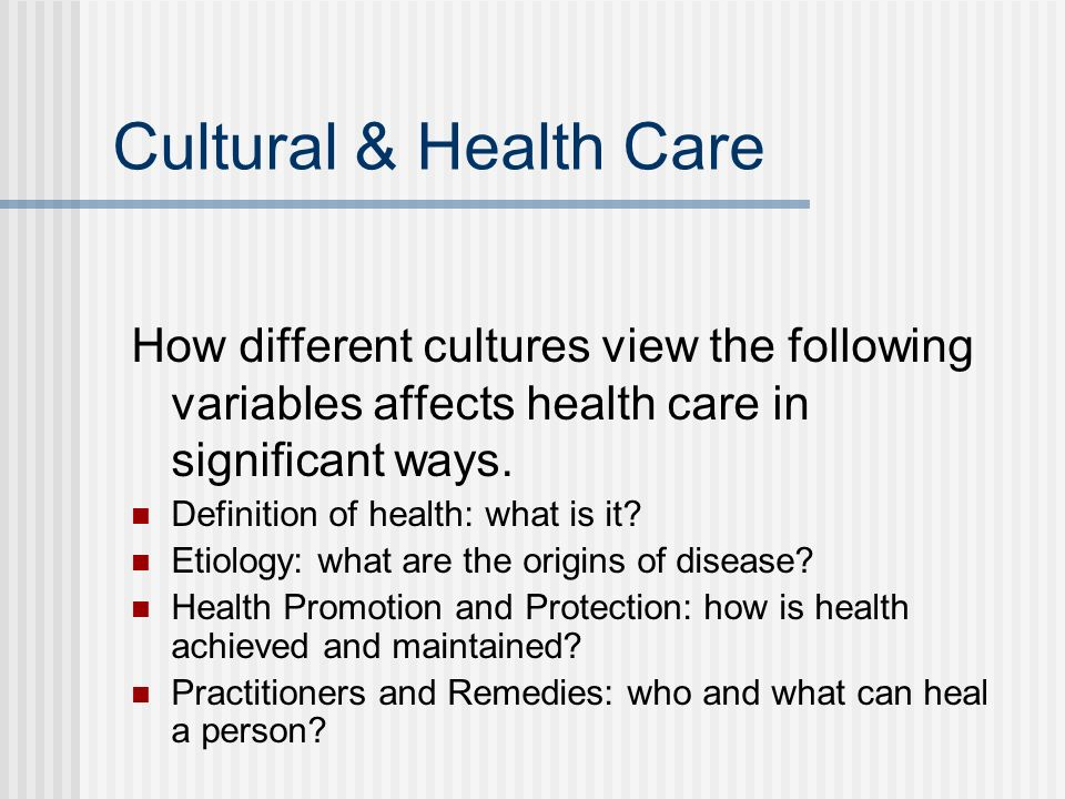 Cultural & Health Care How different cultures view the following variables affects health care in significant ways.