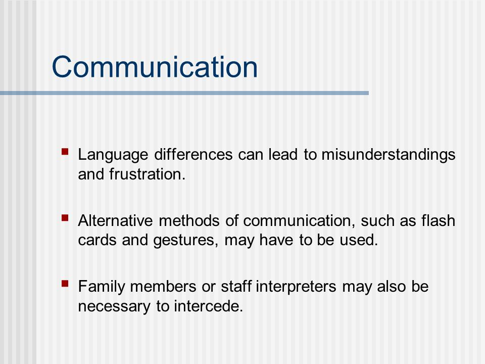 Communication Language differences can lead to misunderstandings and frustration.