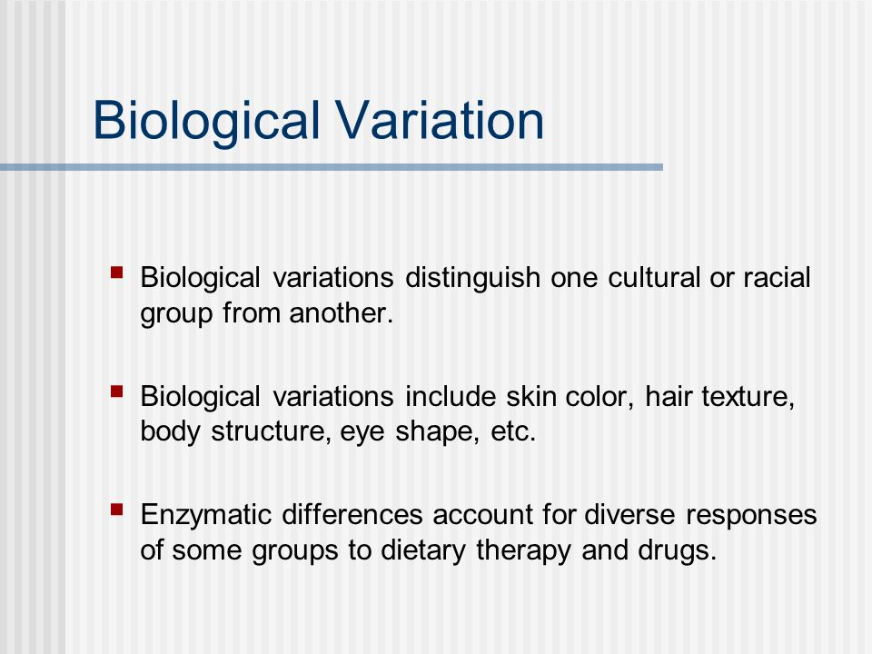 Biological Variation Biological variations distinguish one cultural or racial group from another.