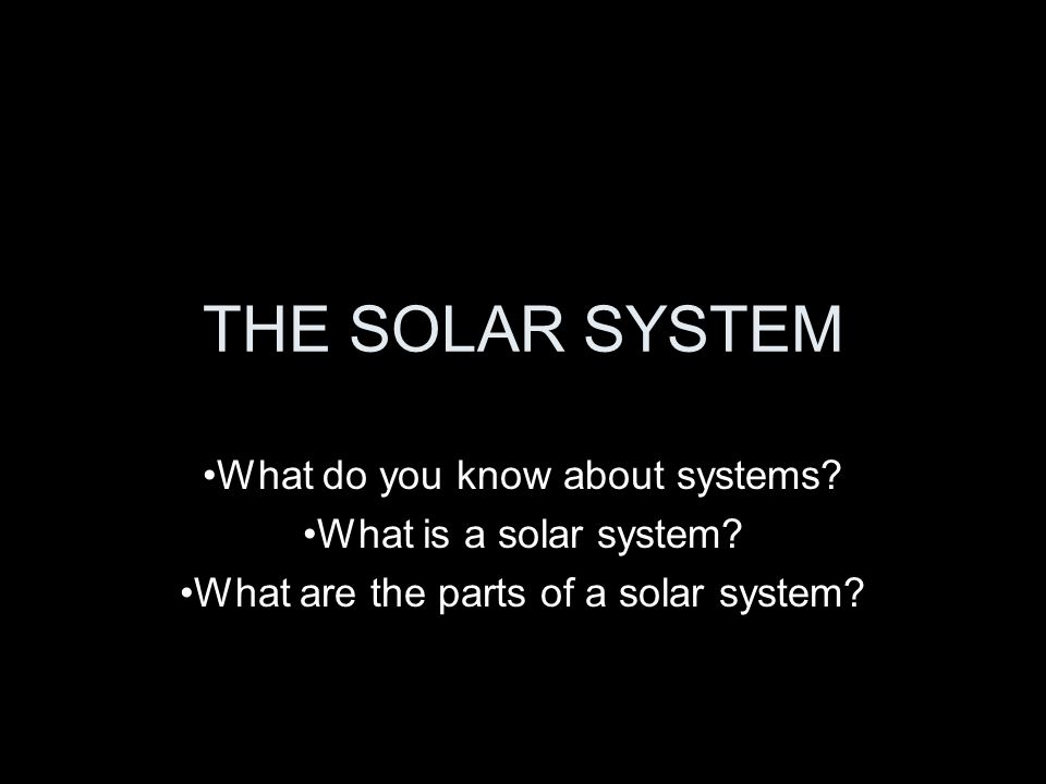 THE SOLAR SYSTEM What do you know about systems