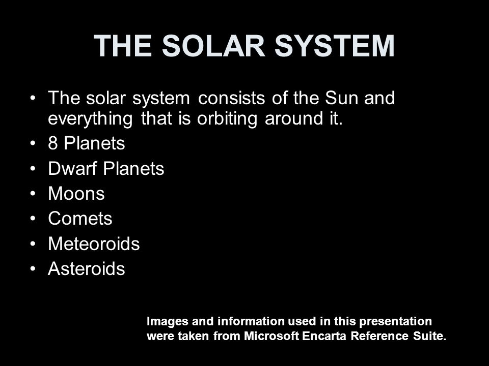 THE SOLAR SYSTEM The solar system consists of the Sun and everything that is orbiting around it. 8 Planets.