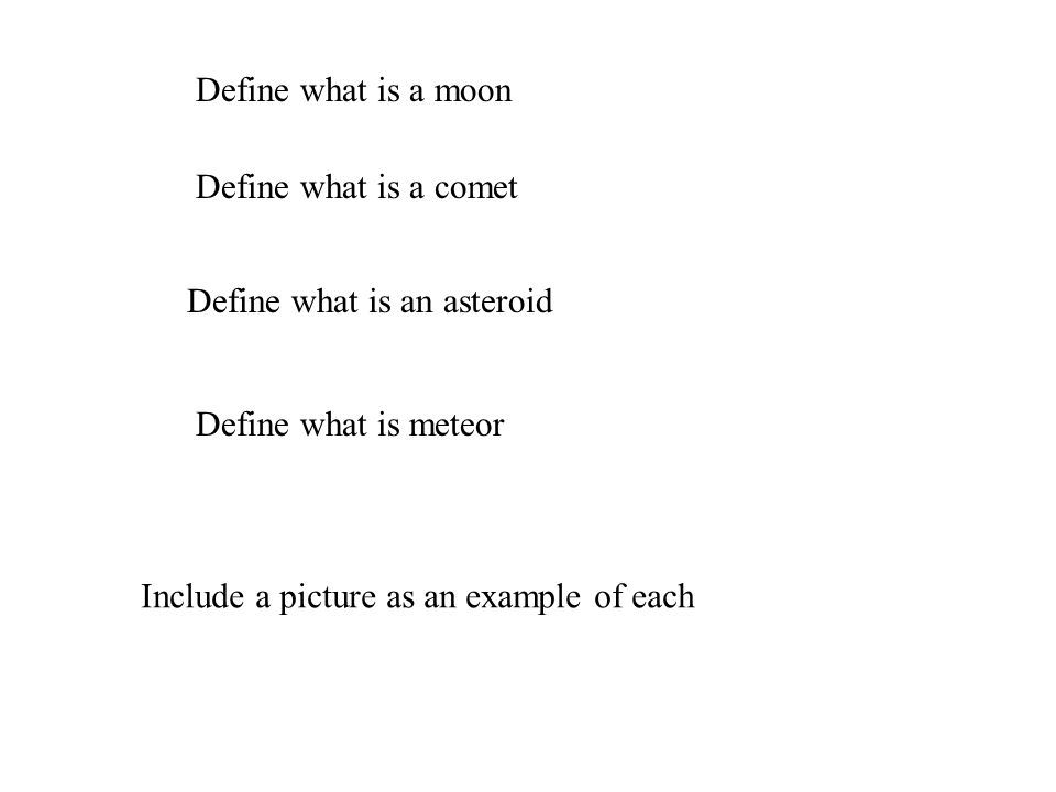 Define what is a moon Define what is a comet. Define what is an asteroid.