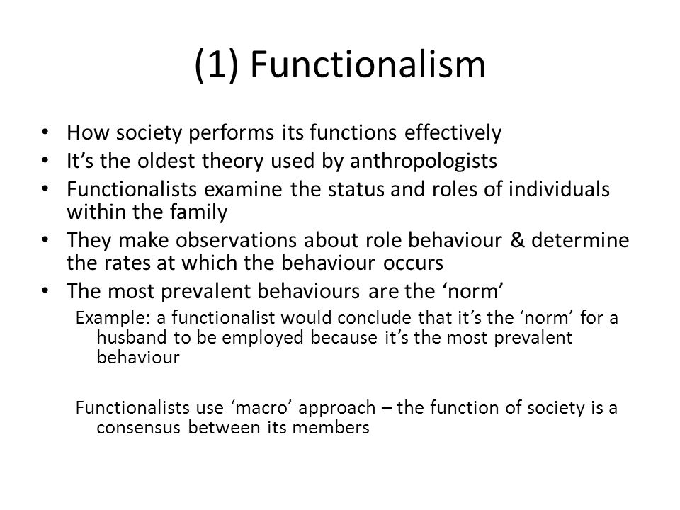 (1) Functionalism How society performs its functions effectively