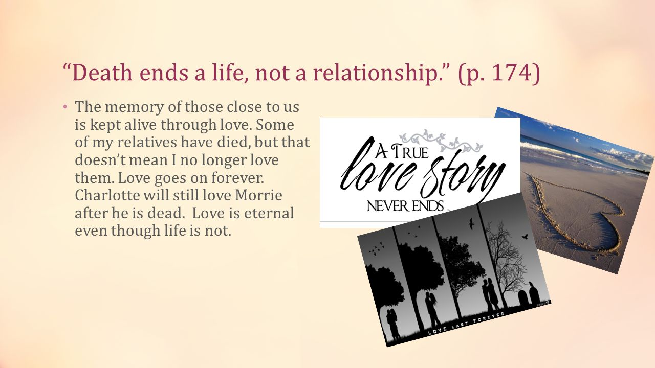 Death ends a life, not a relationship. (p. 174)