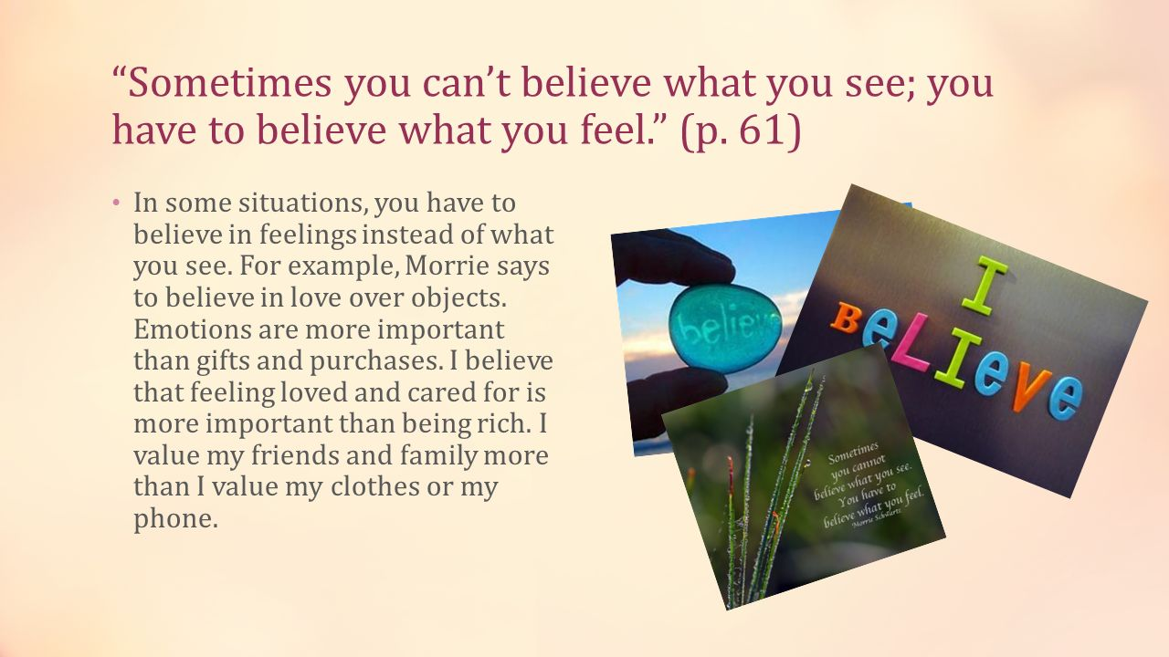 Sometimes you can't believe what you see; you have to believe what you feel. (p. 61)