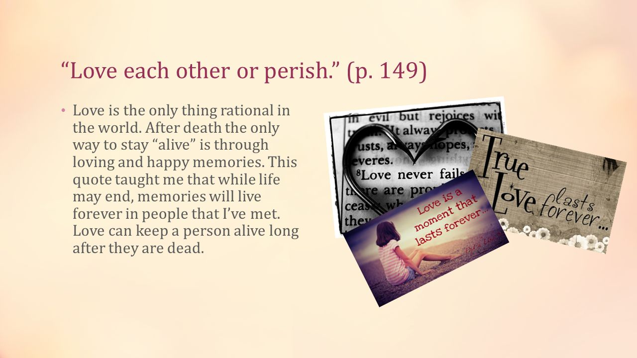 Love each other or perish. (p. 149)