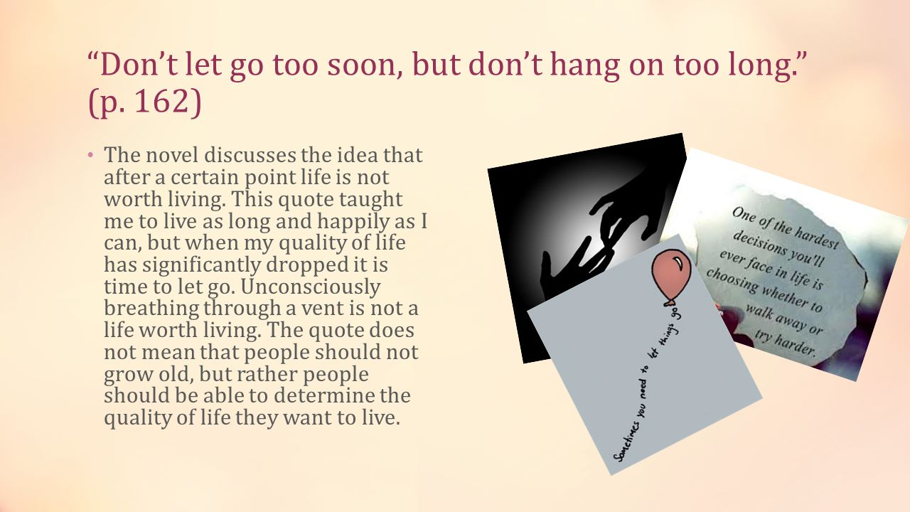 Don't let go too soon, but don't hang on too long. (p. 162)