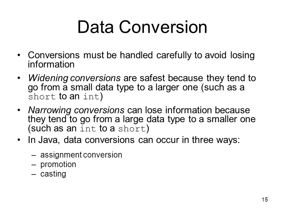 Data Conversion Conversions must be handled carefully to avoid losing information.