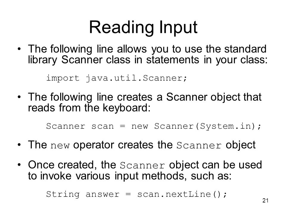 Reading Input The following line allows you to use the standard library Scanner class in statements in your class: