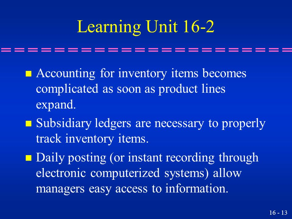 Learning Unit 16-2 Accounting for inventory items becomes complicated as soon as product lines expand.