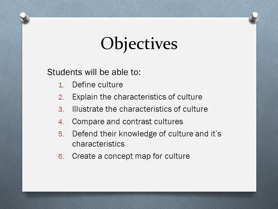 Objectives Students will be able to: Define culture