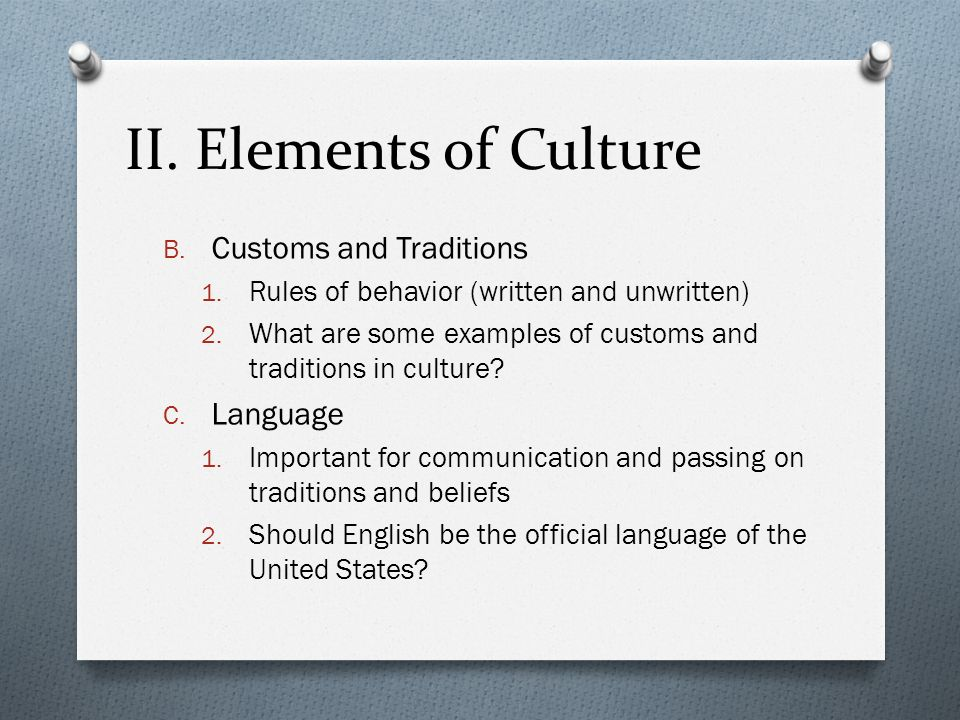 II. Elements of Culture Customs and Traditions Language