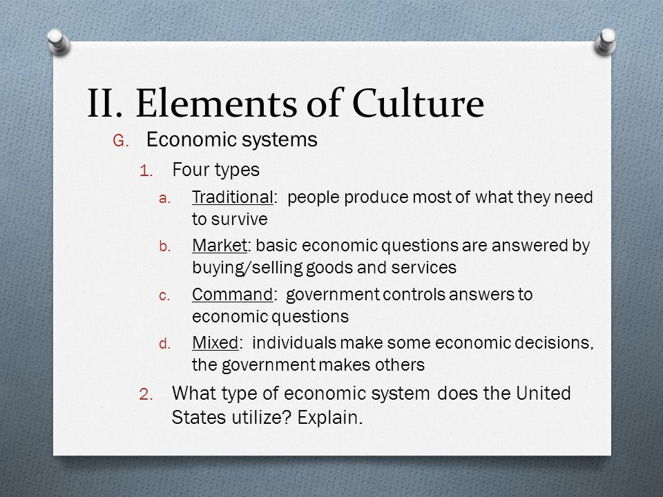 II. Elements of Culture Economic systems Four types