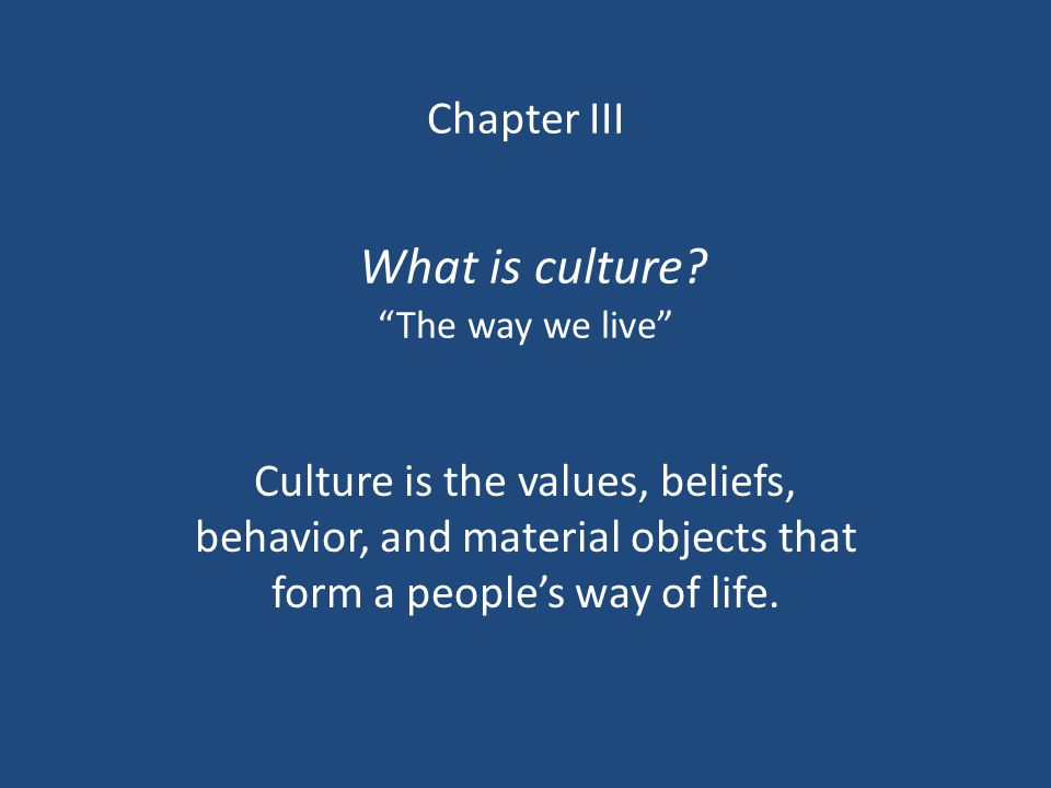 Chapter III What is culture The way we live