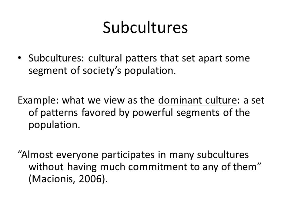 Subcultures Subcultures: cultural patters that set apart some segment of society's population.
