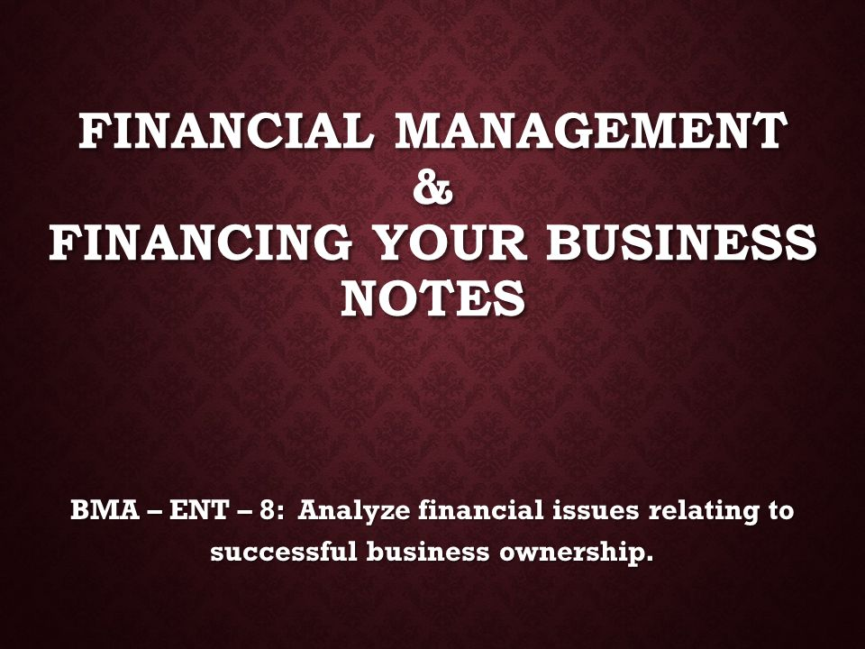 Financial Management & Financing Your Business Notes