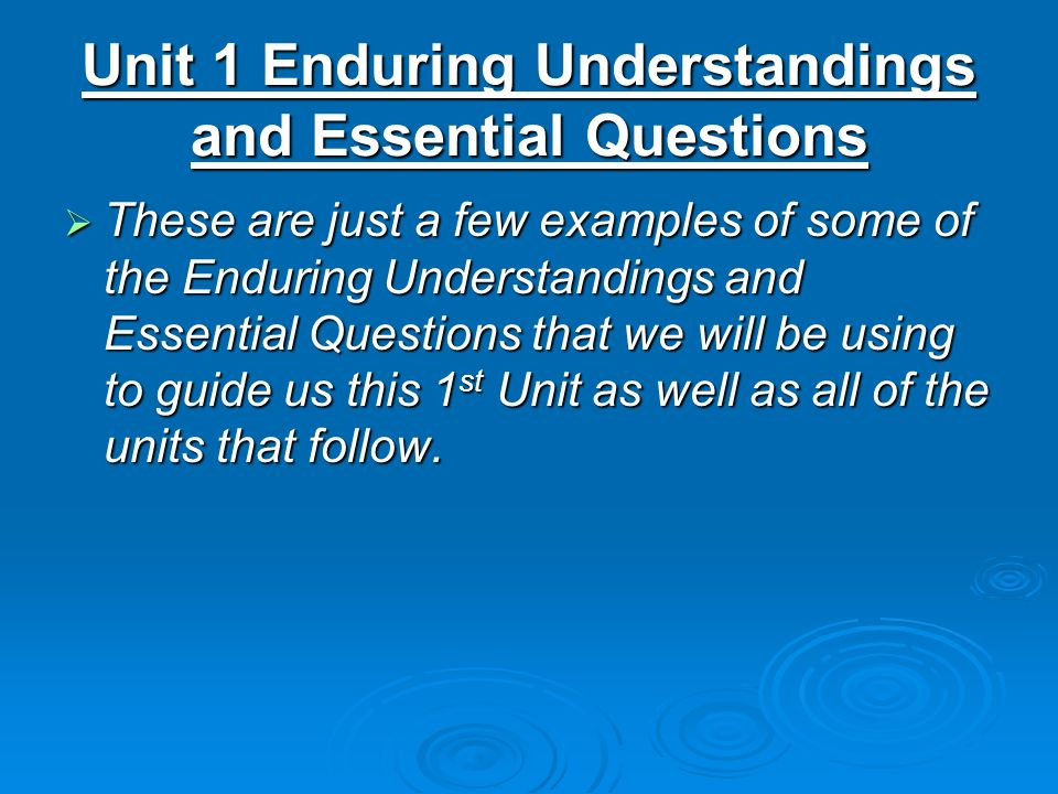 Unit 1 Enduring Understandings and Essential Questions