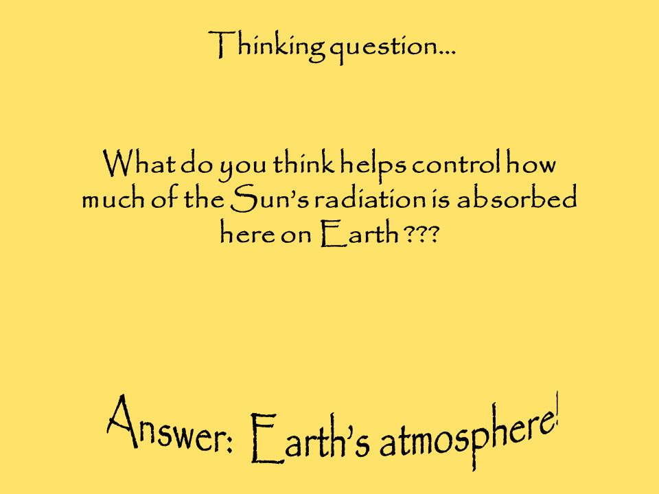 Answer: Earth's atmosphere!