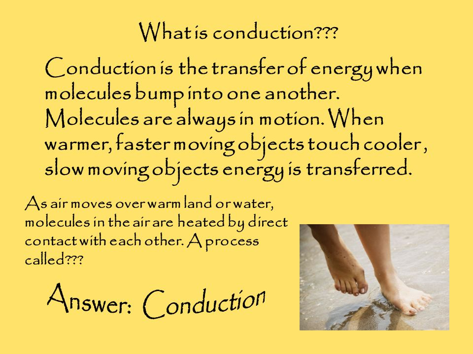 Answer: Conduction What is conduction
