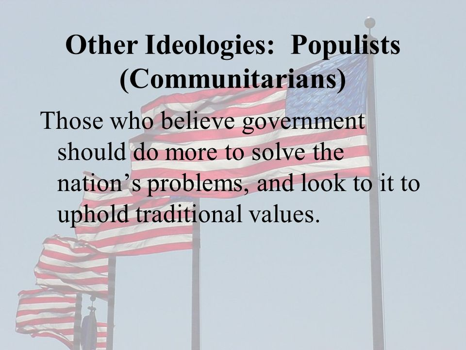 Other Ideologies: Populists (Communitarians)