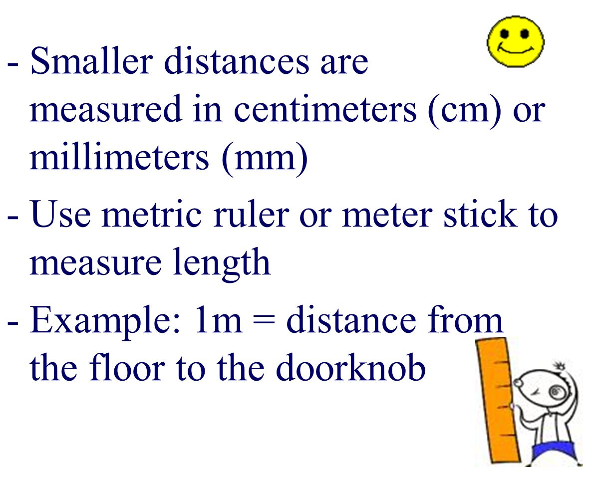 Smaller distances are measured in centimeters (cm) or millimeters (mm)