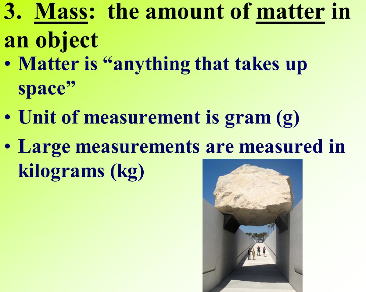 3. Mass: the amount of matter in an object