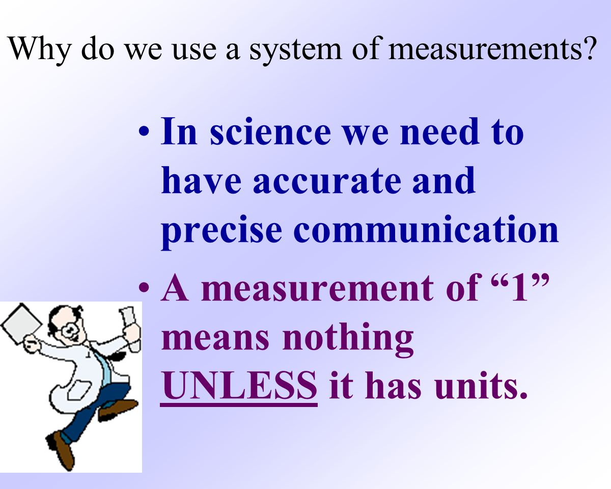 Why do we use a system of measurements