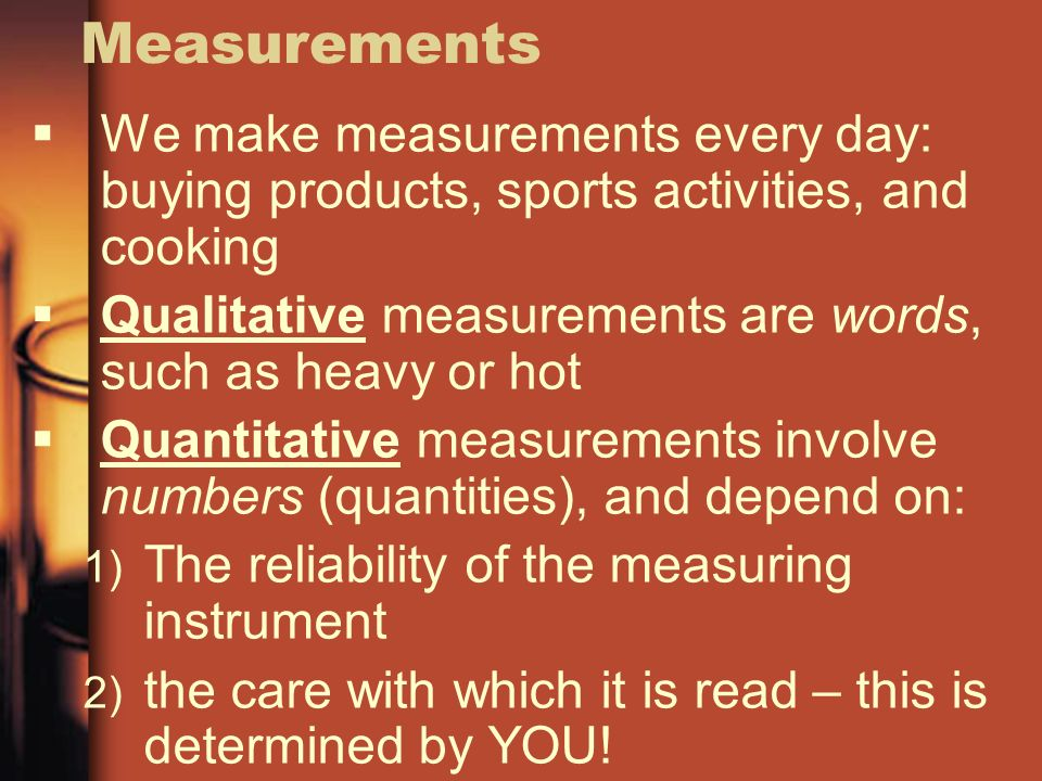 Measurements We make measurements every day: buying products, sports activities, and cooking.