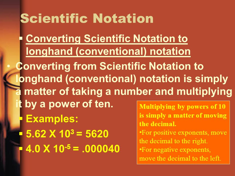 Scientific Notation Converting Scientific Notation to longhand (conventional) notation.