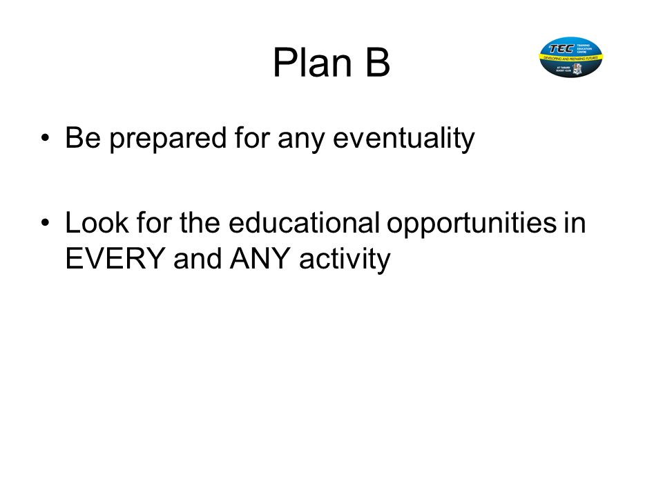 Plan B Be prepared for any eventuality