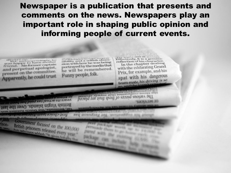 Newspaper is a publication that presents and comments on the news