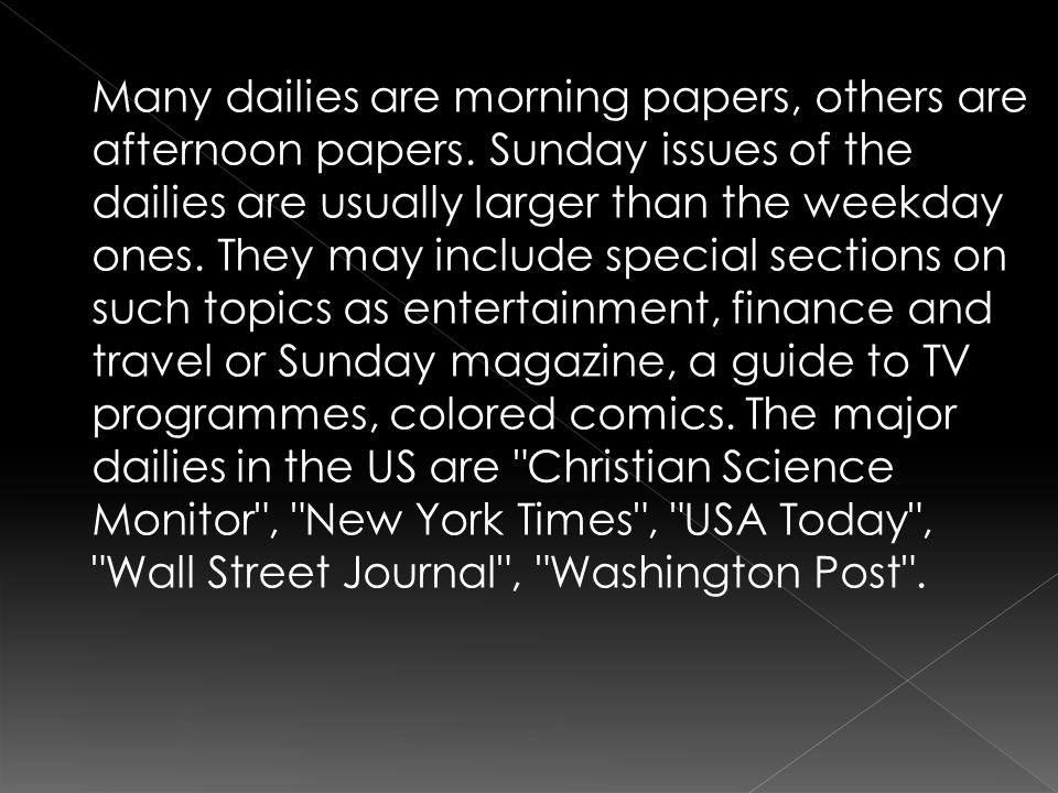 Many dailies are morning papers, others are afternoon papers
