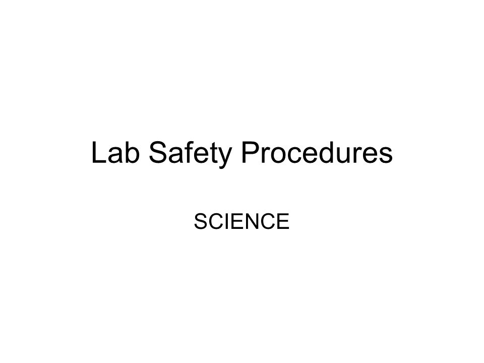 Lab Safety Procedures SCIENCE