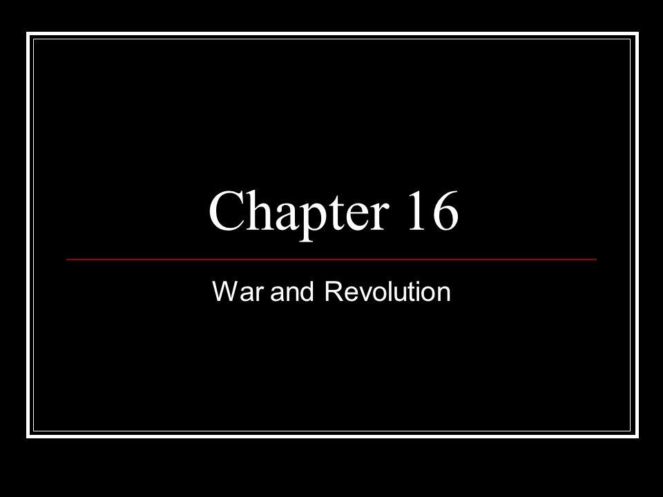 Chapter 16 War and Revolution