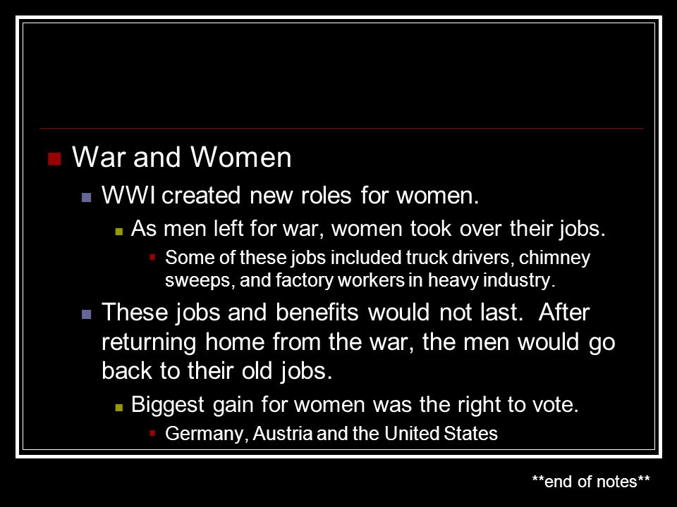 War and Women WWI created new roles for women.