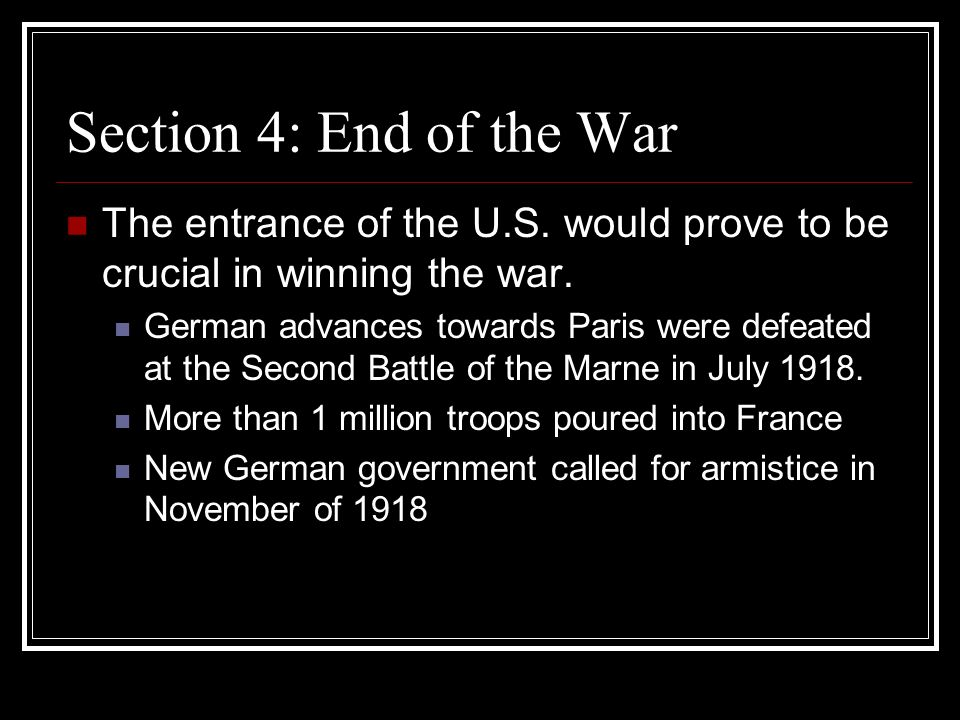 Section 4: End of the War The entrance of the U.S. would prove to be crucial in winning the war.