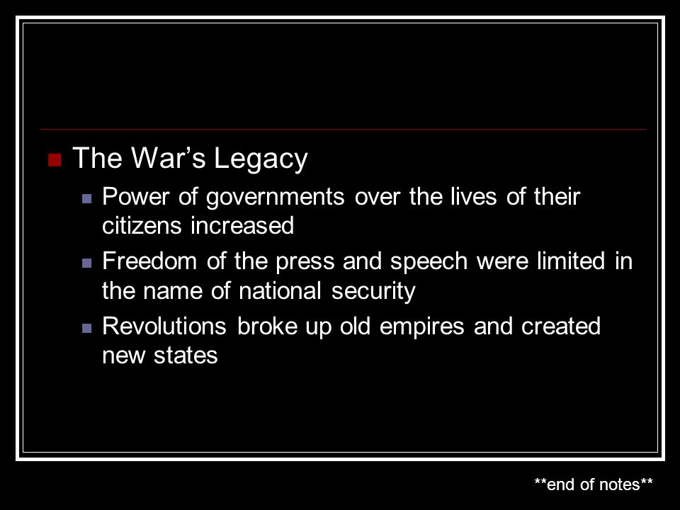 The War's Legacy Power of governments over the lives of their citizens increased.