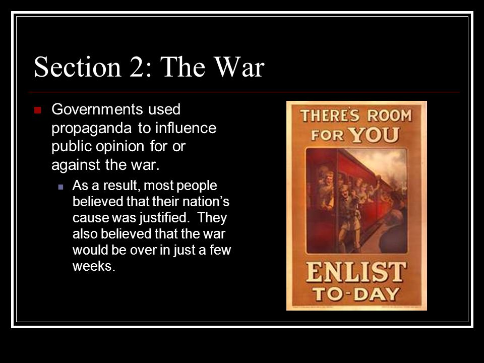 Section 2: The War Governments used propaganda to influence public opinion for or against the war.