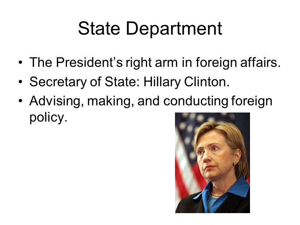 State Department The President's right arm in foreign affairs.