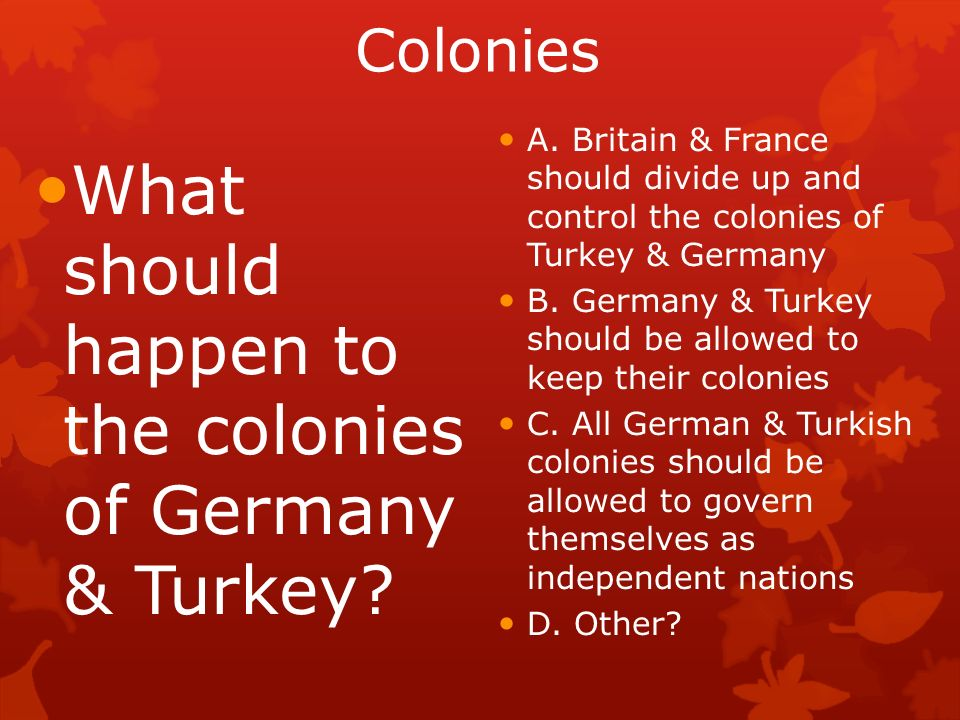 What should happen to the colonies of Germany & Turkey