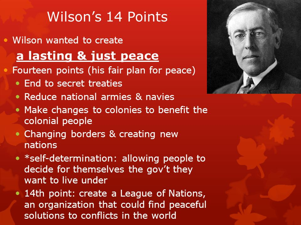 Wilson's 14 Points Wilson wanted to create a lasting & just peace