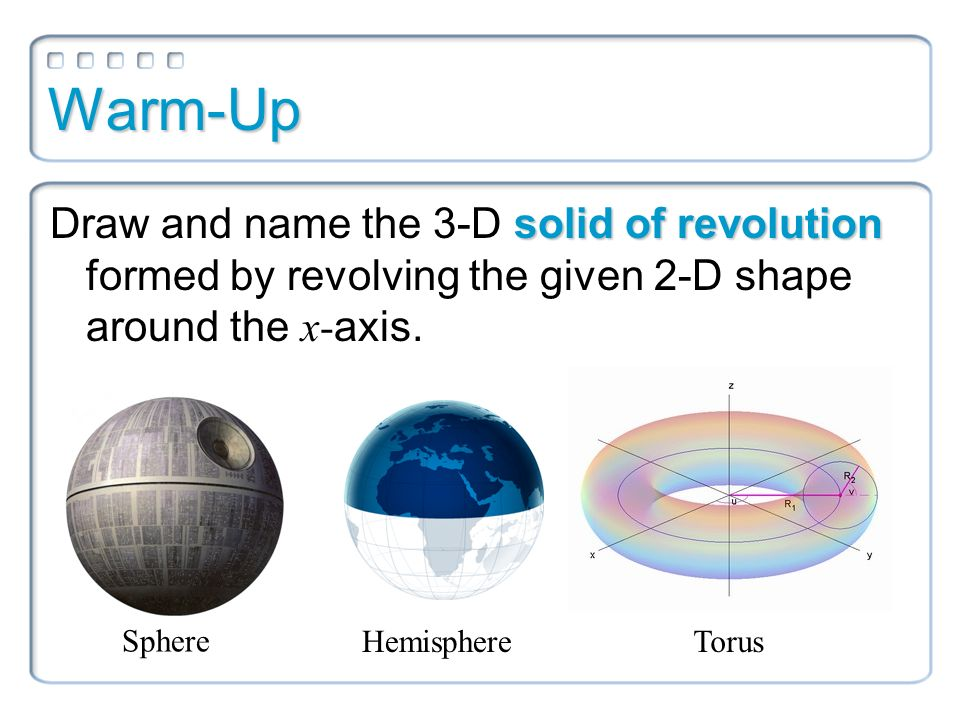 Warm-Up Draw and name the 3-D solid of revolution formed by ...